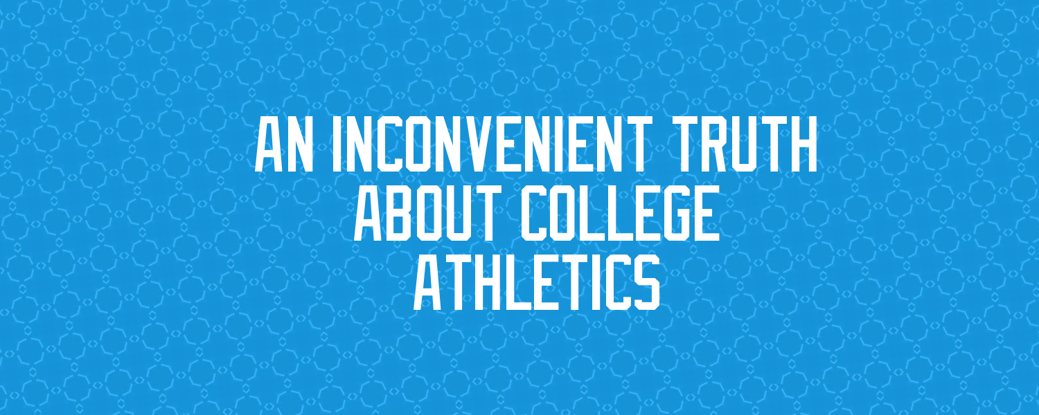 college athletics inconvenient truth