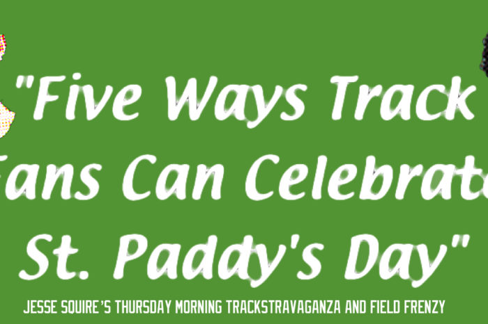 Five Ways Track Fans Can Celebrate St. Patrick's Day, plus The Weekend's Best Matchups